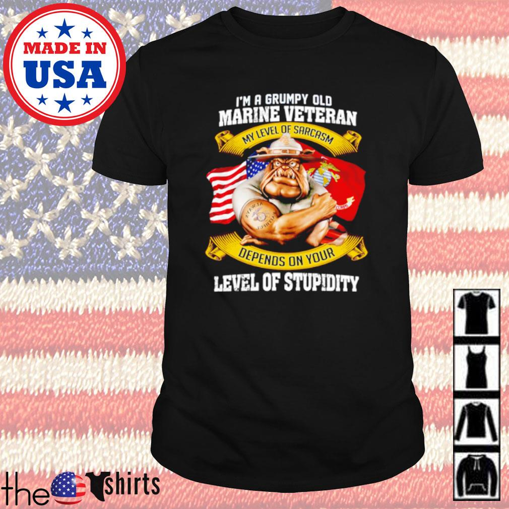 I'm a grumpy old marine veteran my level of sarcasm depends on your level of stupidity shirt