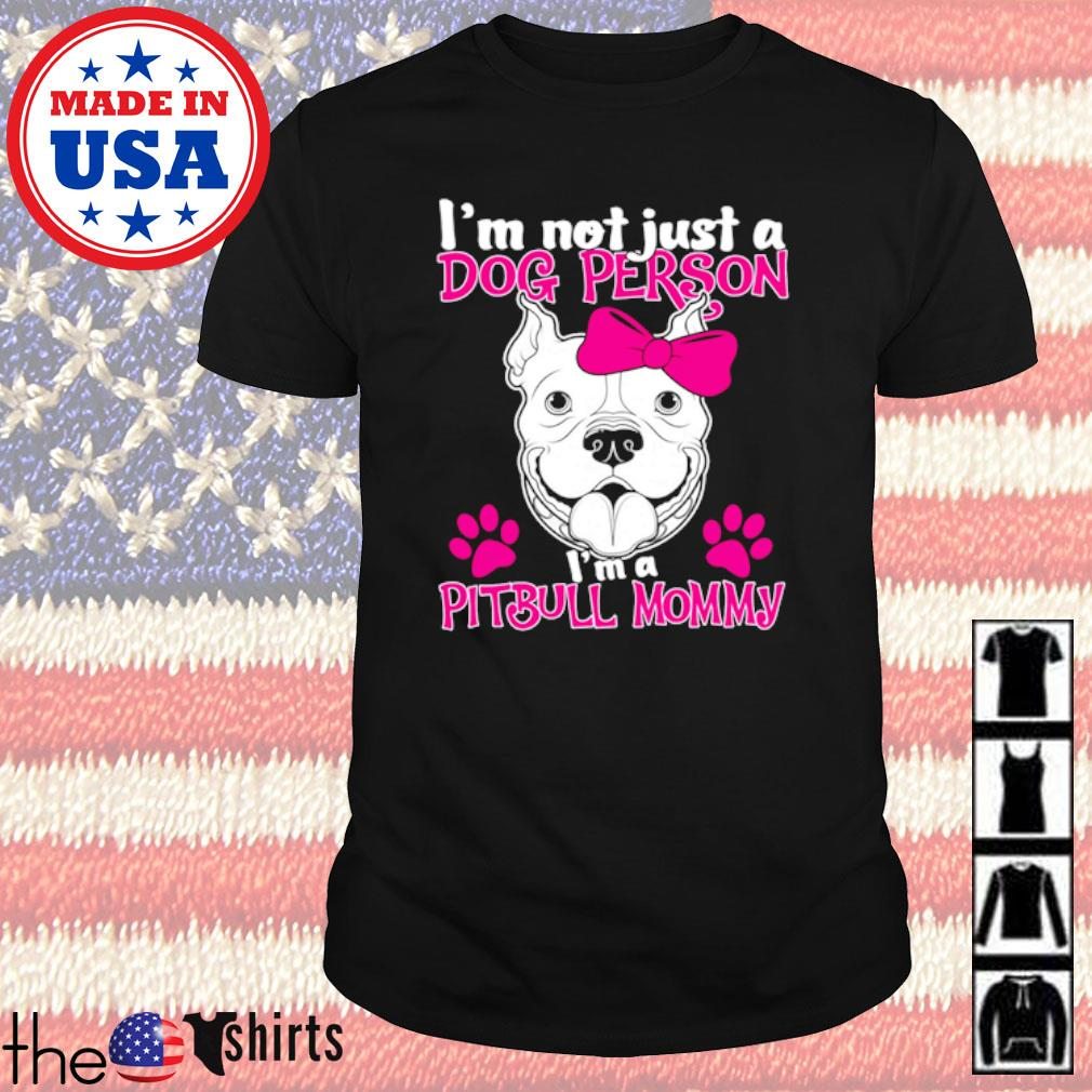I'm not just a dog person I'm a pitbull mommy shirt