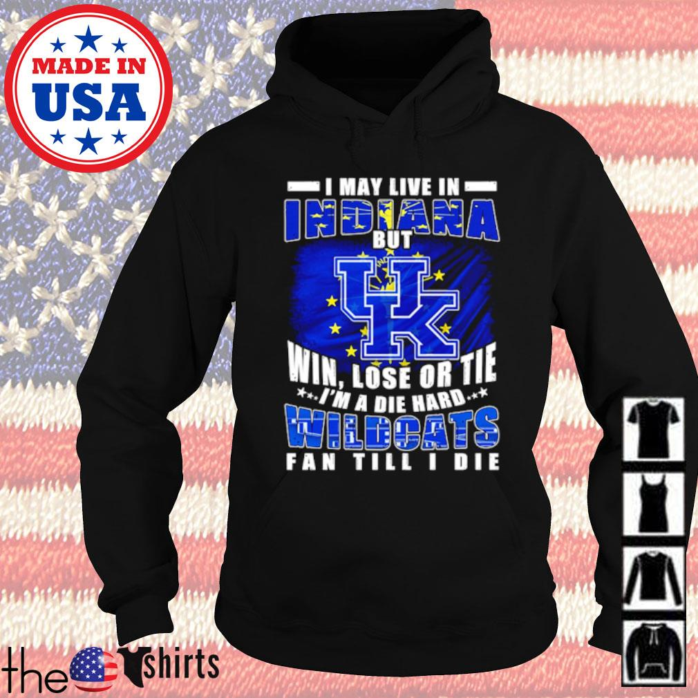 I may live in Indiana but win lose or tie I'm a die hard wildcats fan till I die s Hoodie Black