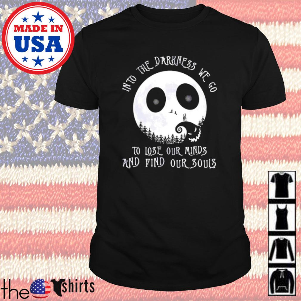 Jack Skellington face Into the darkness we go to lose our minds and find our souls shirt