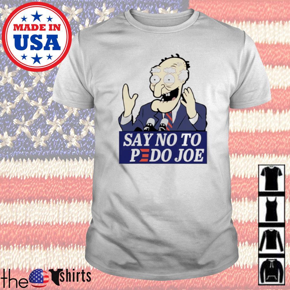 Joe Biden President Say no to pedo Joe shirt