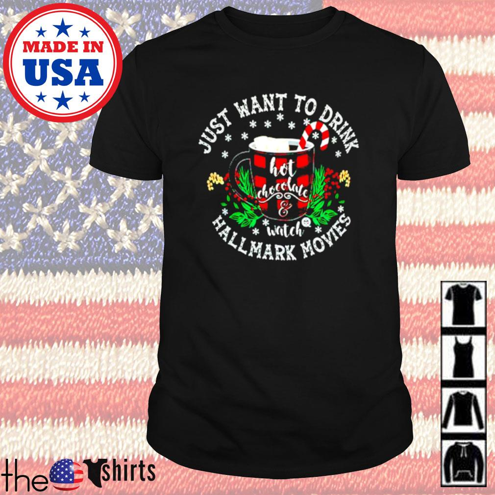Just want to drink hot chocolate watch Hallmark movies shirt