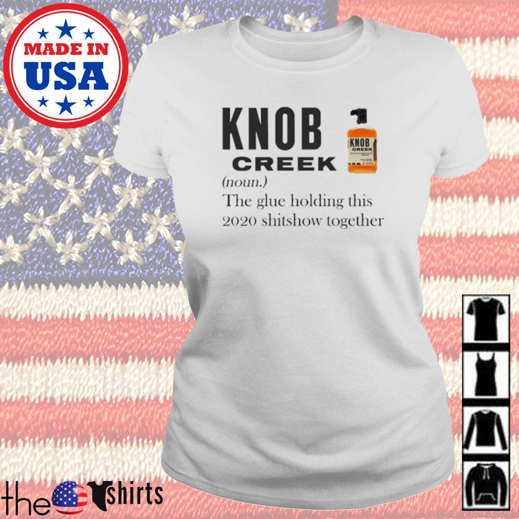 Knob Creek definition meaning the glue holding this 2020 shitshow together s Ladies Tee White
