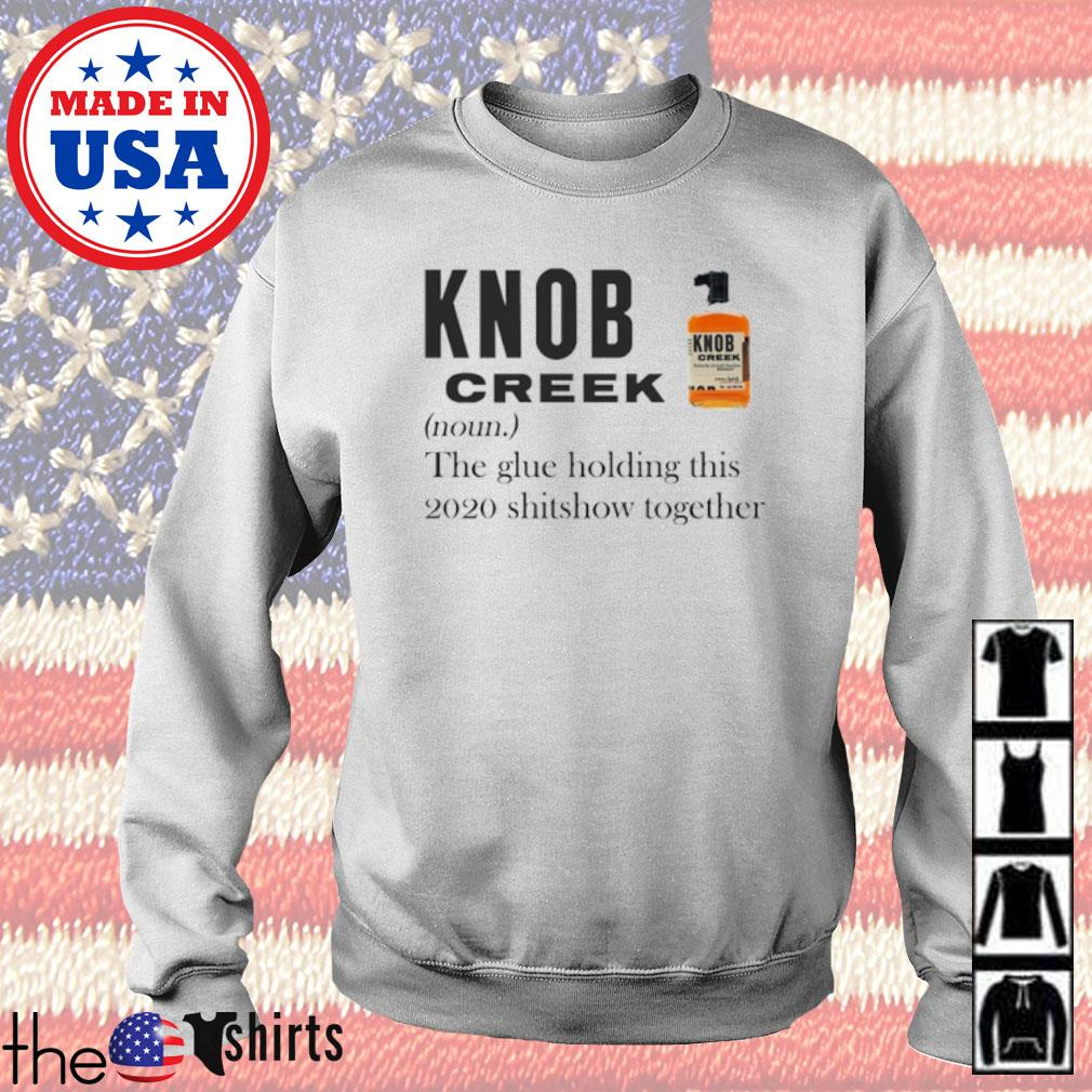 Knob Creek definition meaning the glue holding this 2020 shitshow together s Sweater White