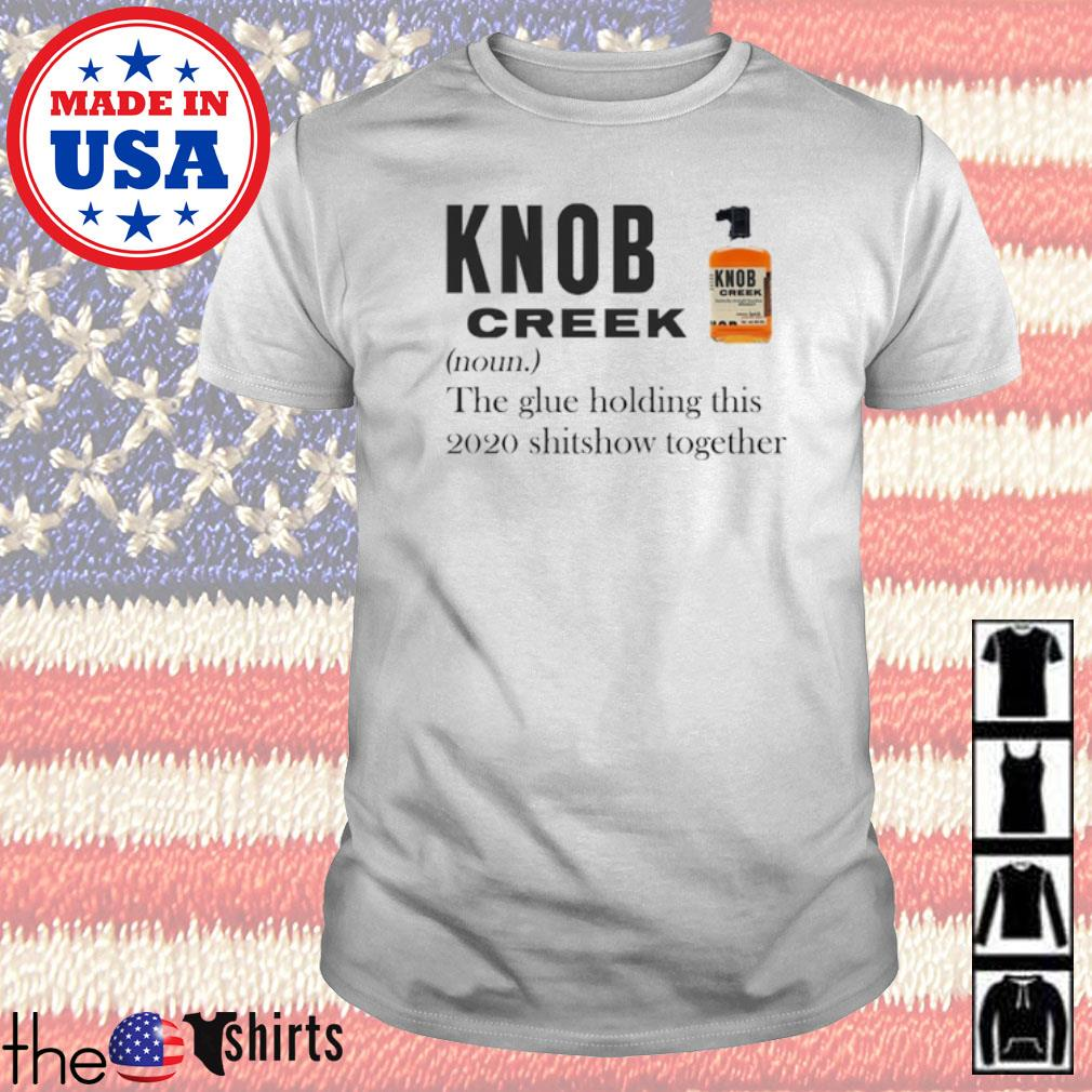 Knob Creek definition meaning the glue holding this 2020 shitshow together shirt