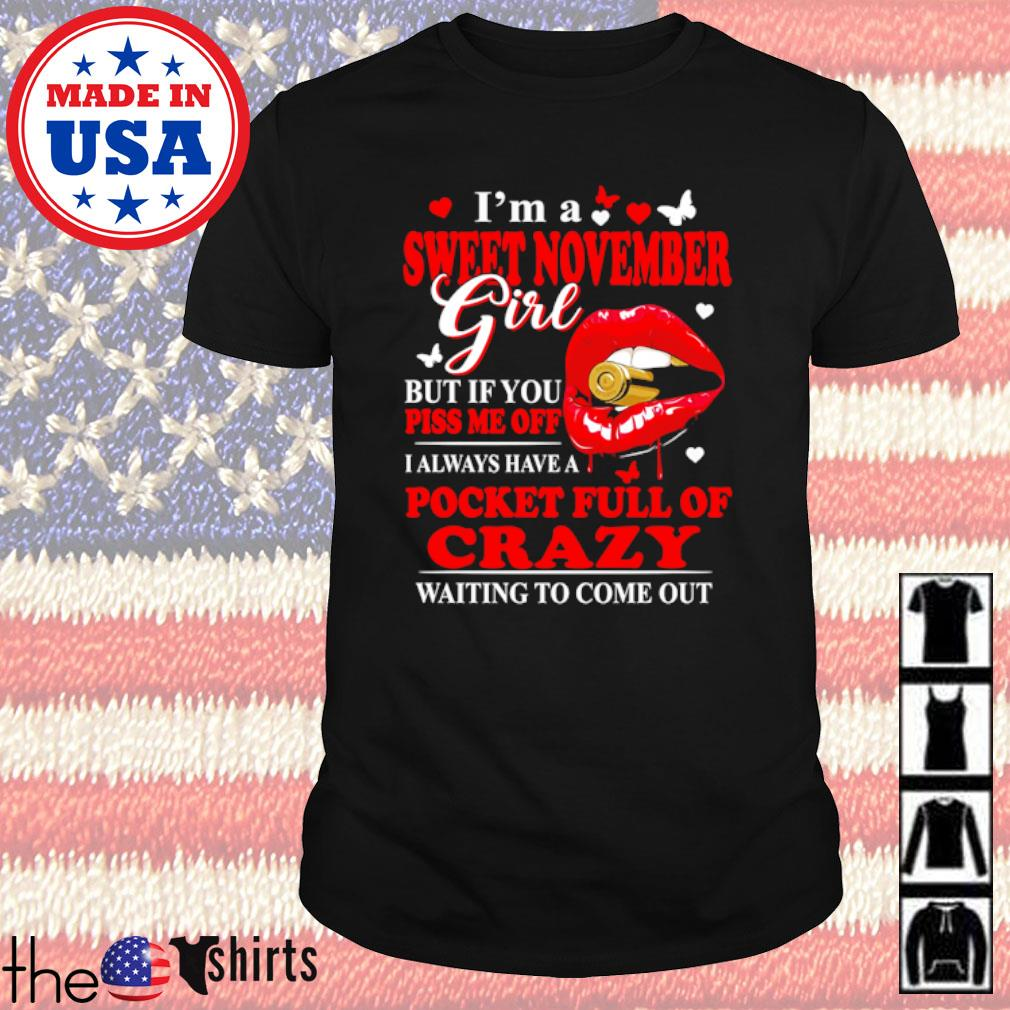 Lips I'm a sweet November girl but if you piss me off I always have a pocket full of crazy shirt