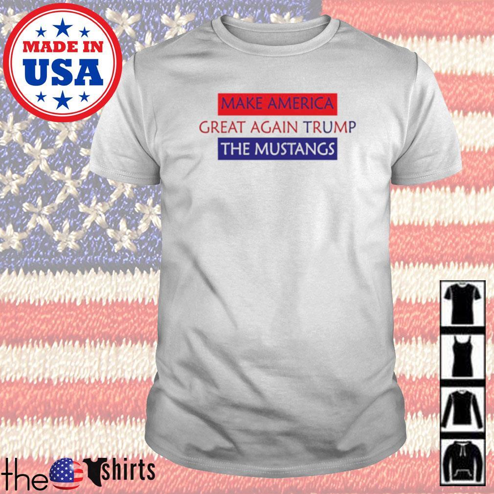 Make America Great Again Trump The Mustangs shirt