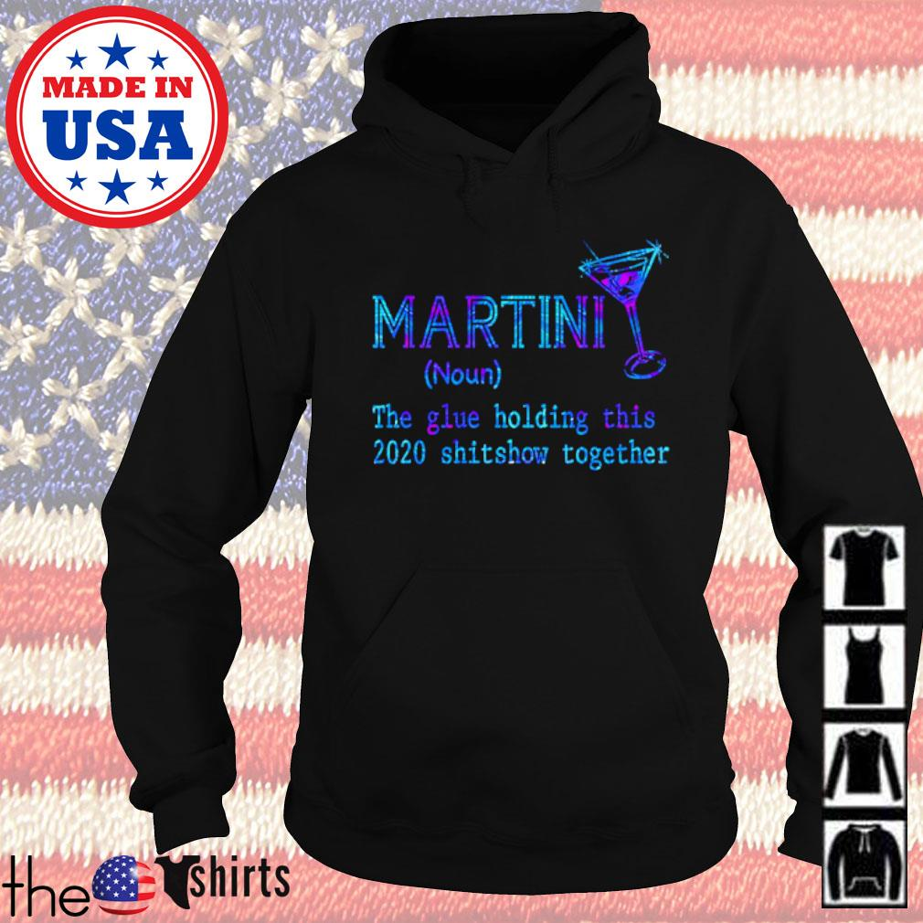 Martini noun the glue holding this 2020 shitshow together s Hoodie Black
