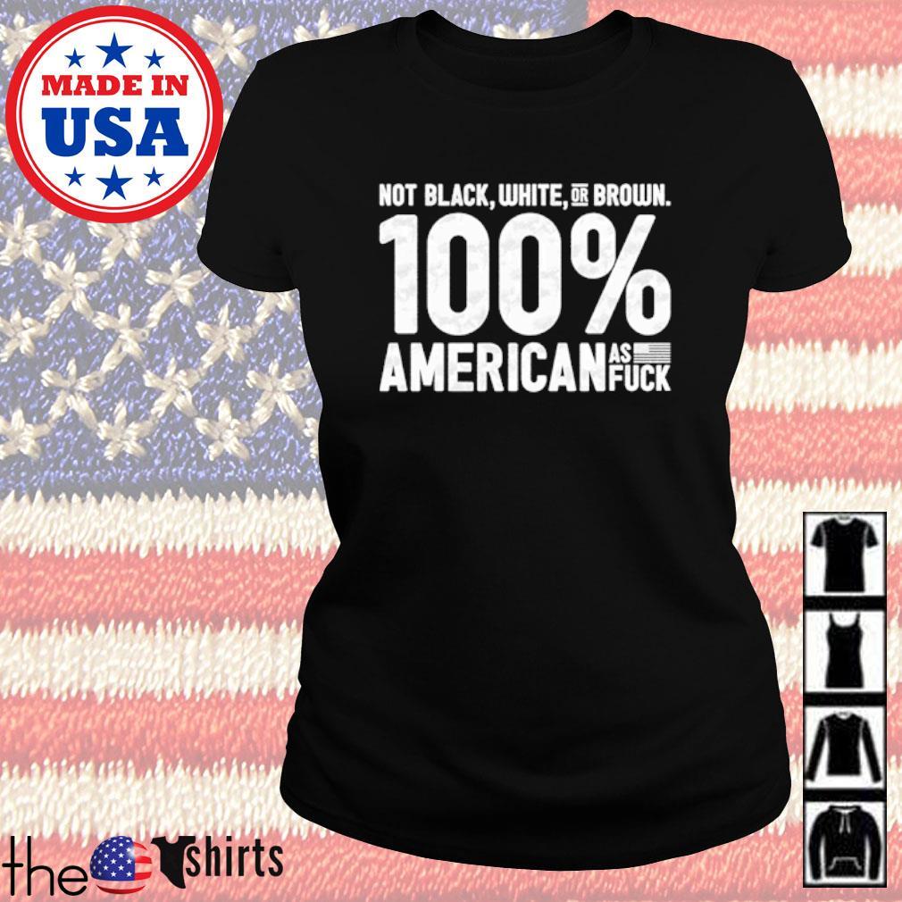 Not black white or brown 100% American as fuck s Ladies Tee Black