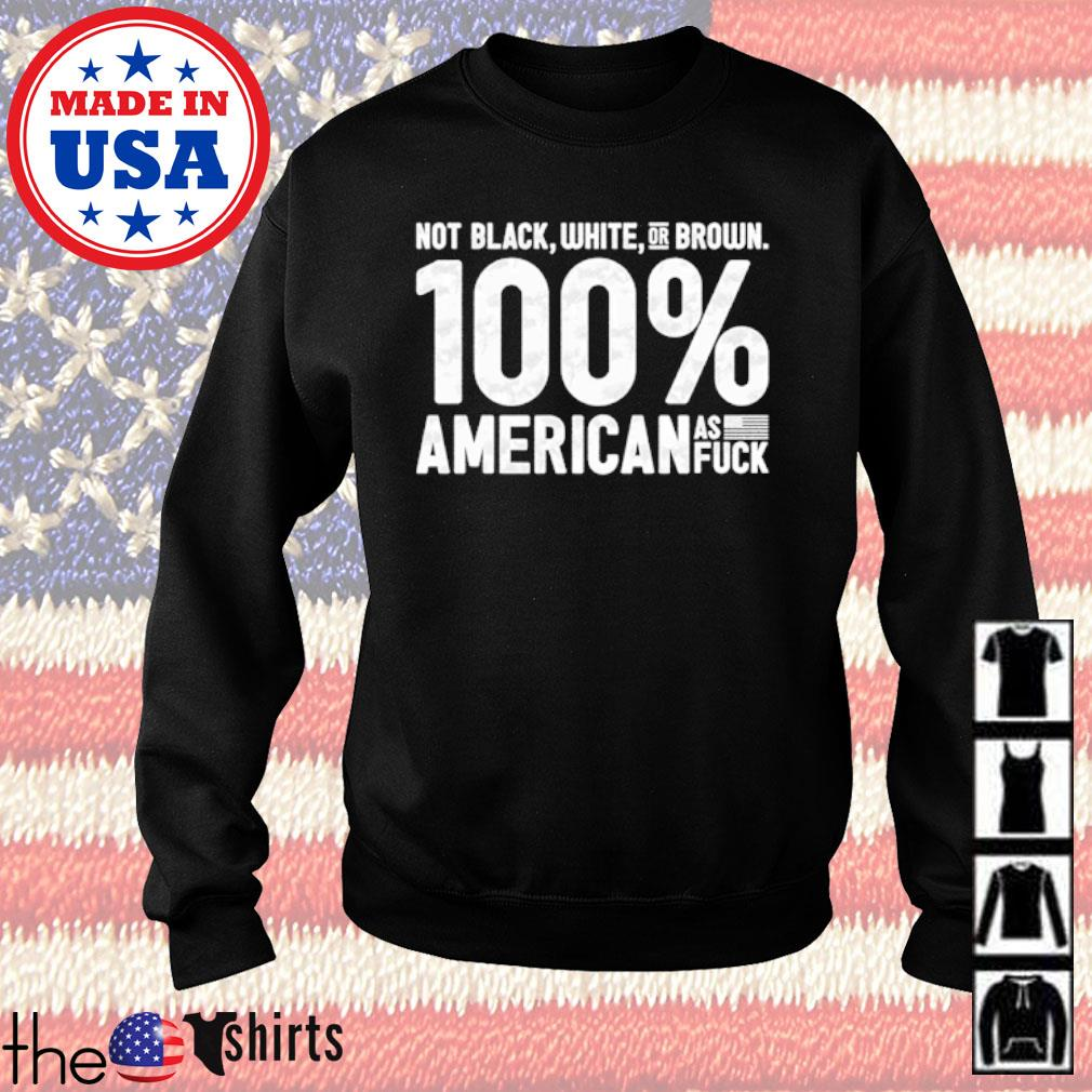Not black white or brown 100% American as fuck s Sweater Black