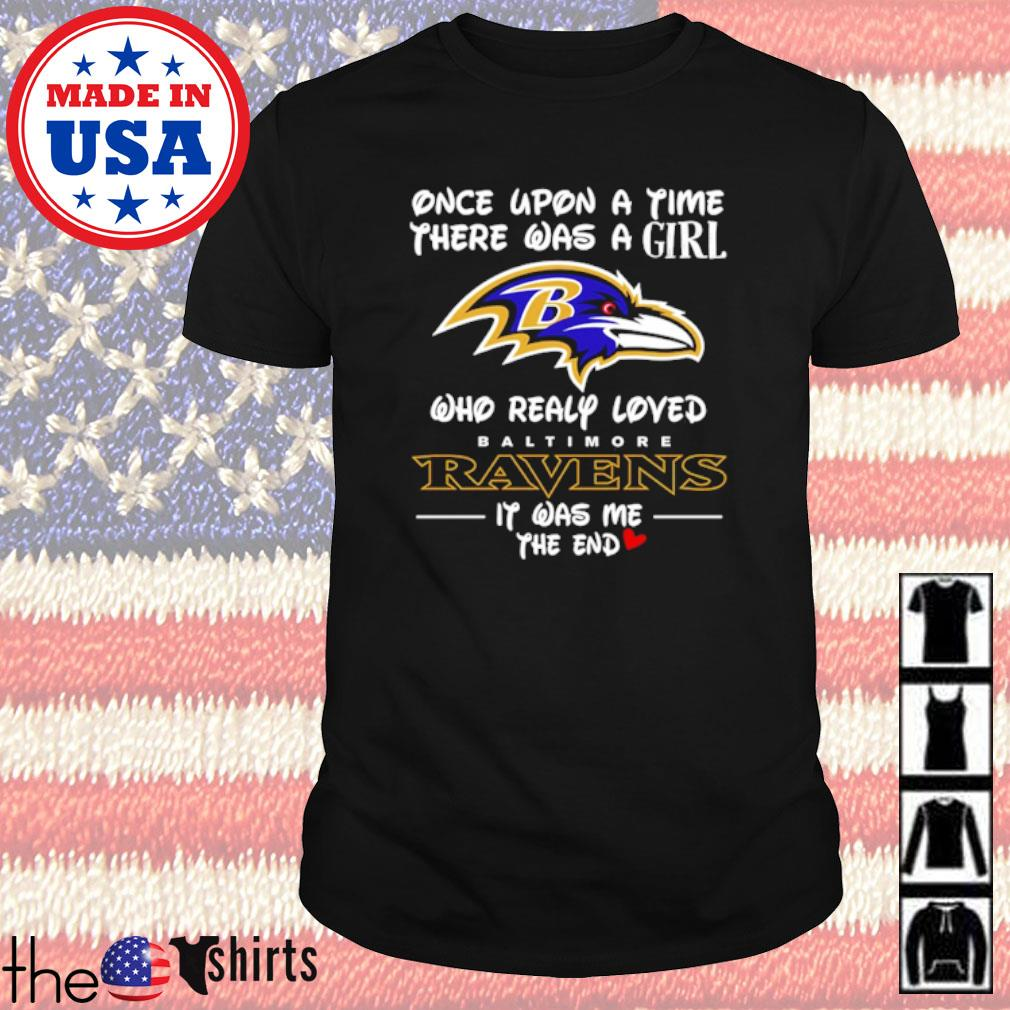 Once upon a time there was a girl who really loved Baltimore Ravens it was me the end shirt