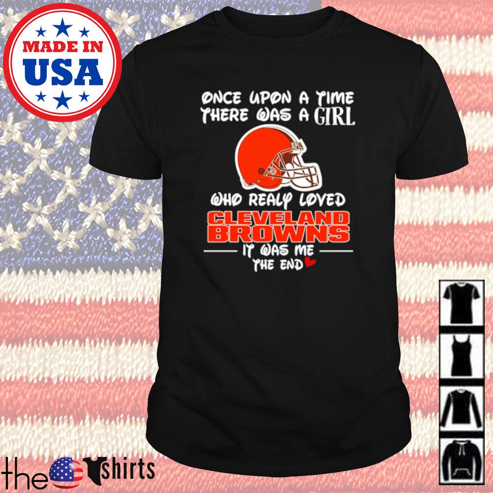 Once upon a time there was a girl who really loved Cleveland Browns it was me the end shirt