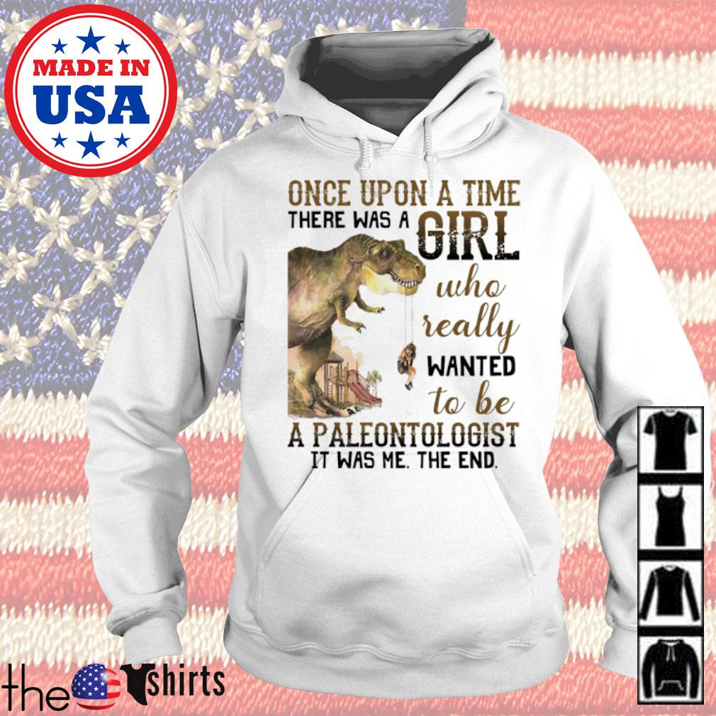 Once upon a time there was a girl who really wanted to be a paleontologist it was me the end s Hoodie White