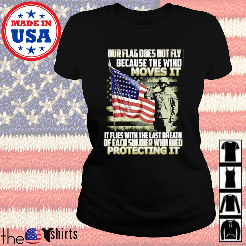 Our flag does not fly because the wind moves it it flies with the last breath odd each soldier s Ladies Tee Black