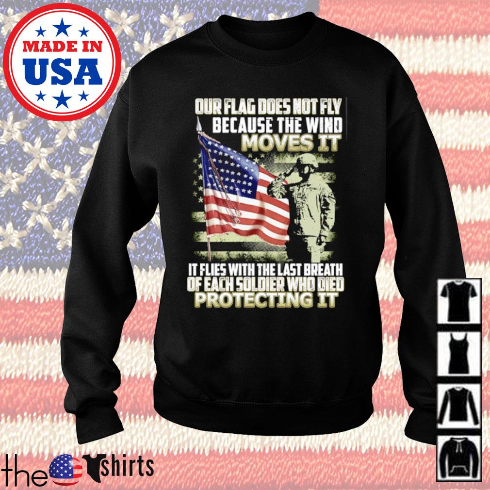 Our flag does not fly because the wind moves it it flies with the last breath odd each soldier s Sweater Black