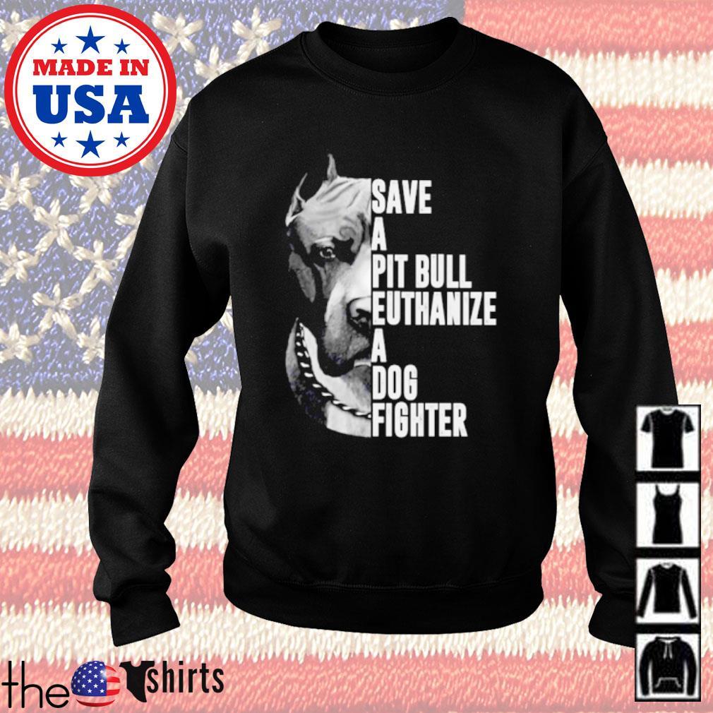 Pitbull Save a pitbull euthanize a dog fighter s Sweater Black