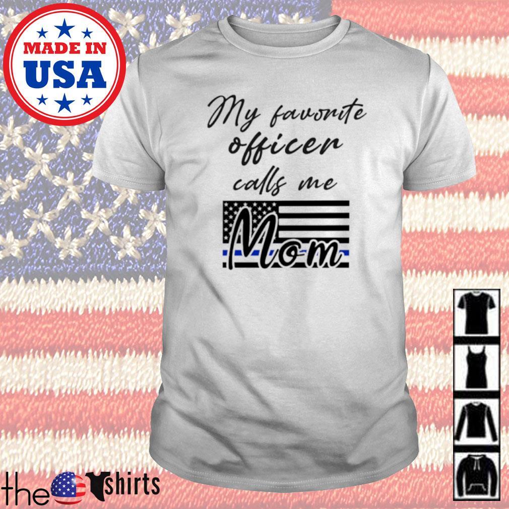 Police Mom my favorite officer calls me mom shirt