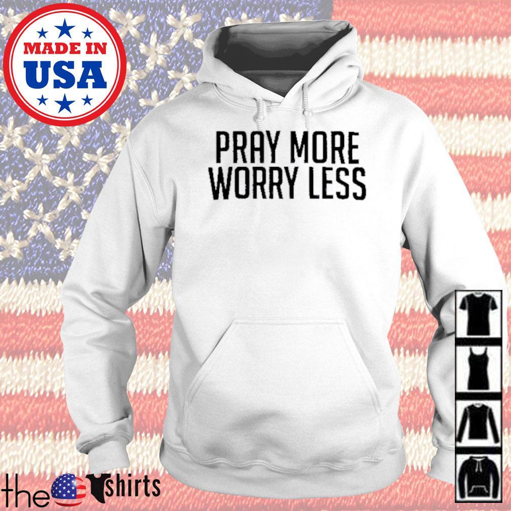 Pray More Worry Less s Hoodie White