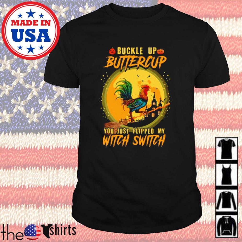 Rooster and broom Buckle up buttercup you just flipped my witch switch shirt
