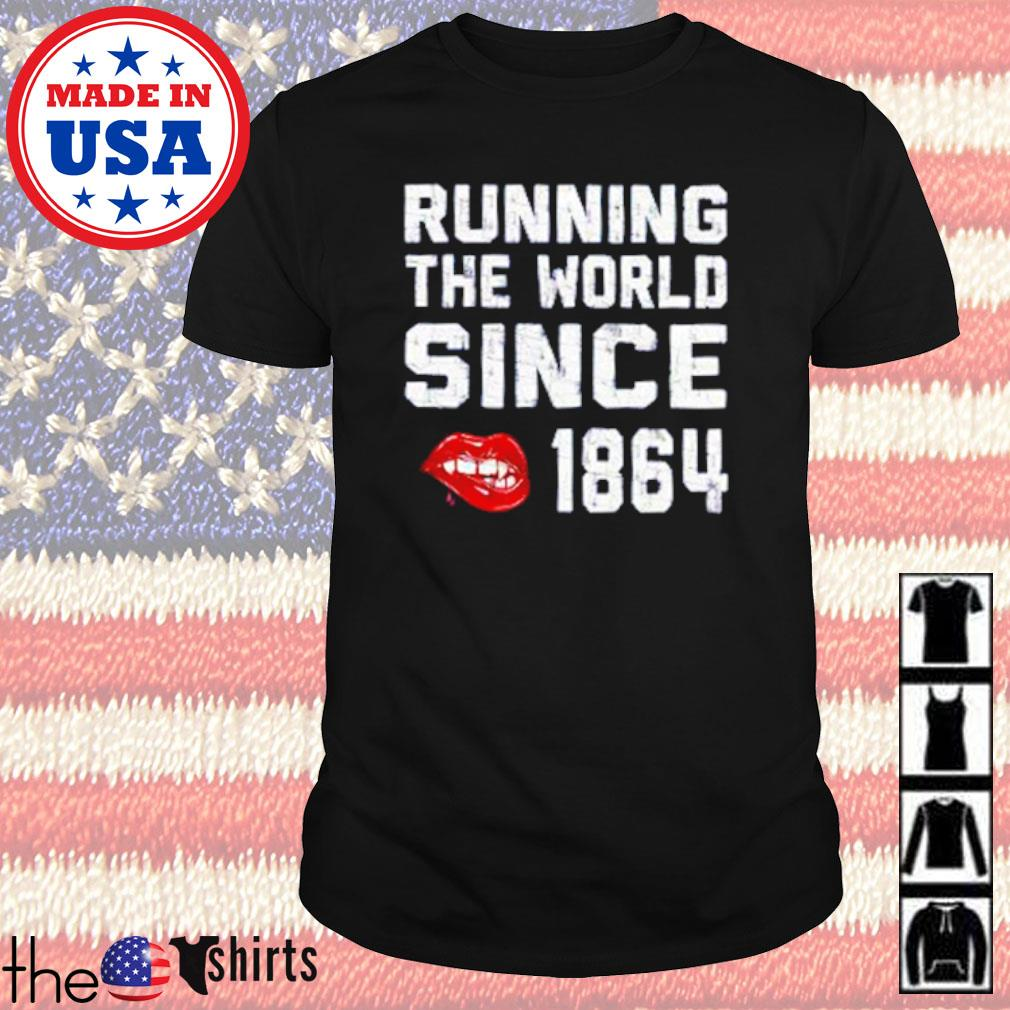 Running the world since 1864 shirt