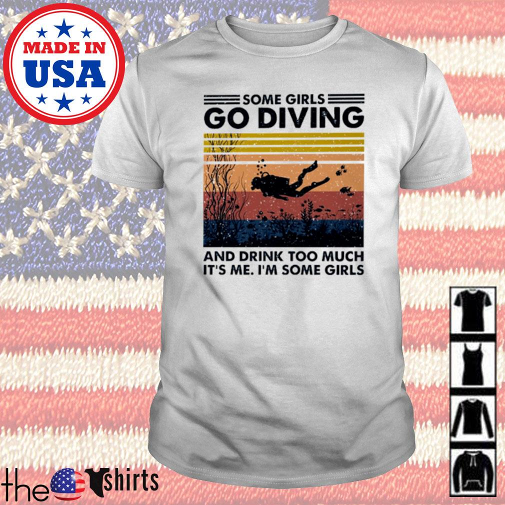 Scuba diving Some girls go diving and drink too much It's me I'm some girls vintage shirt
