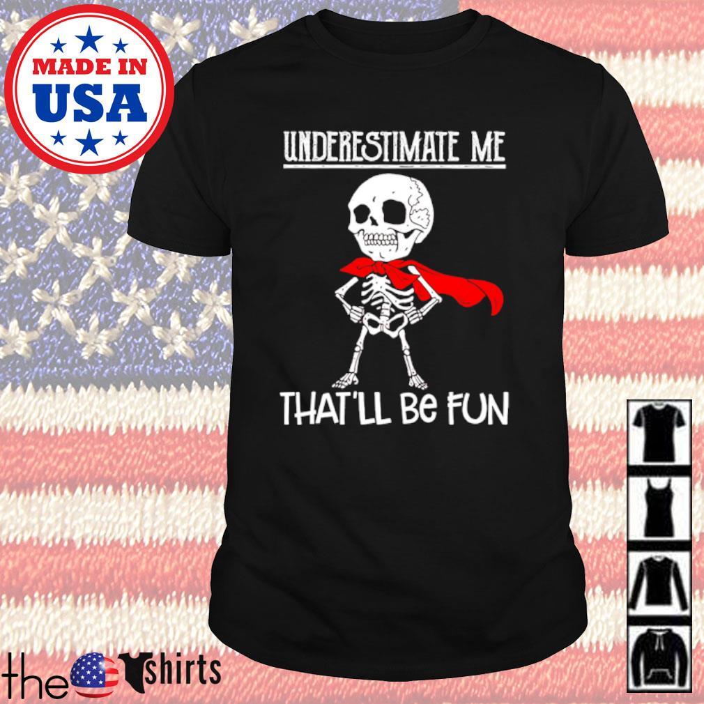 Skeleton underestimate me that'll be fun shirt