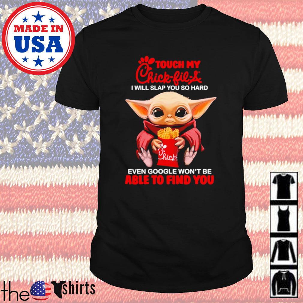 Star Wars Baby Yoda touch my Chick-Fil-A I will slap you so hard even google won't be able to find you shirt