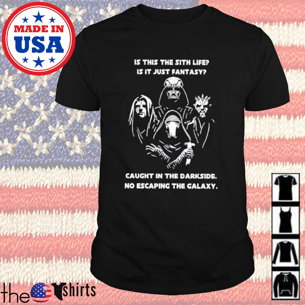 Star Wars Darth Vader is this the sith life is it just fantasy caught in the darkside no escaping the galaxy shirt