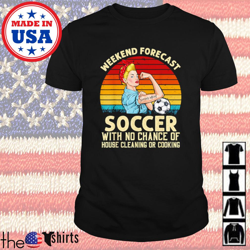 Strong woman weekend forecast soccer with no chance of house cleaning or cooking vintage shirt