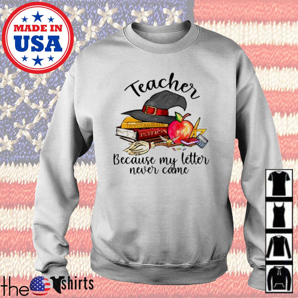 Teacher because my letter never came s Sweater White