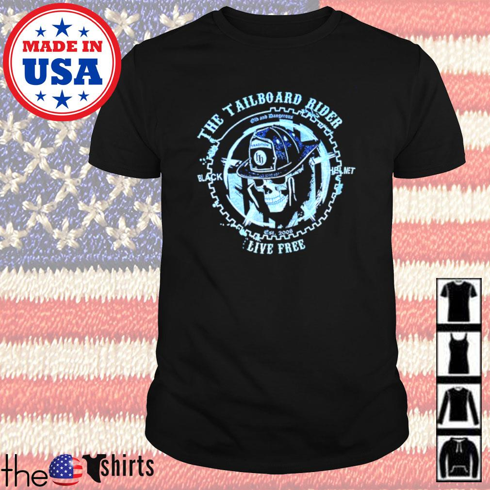 The Tailboard Rider Firefighter live free shirt