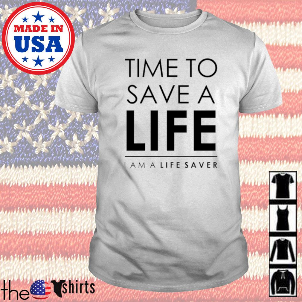 Time to save a life I am a life saver shirt