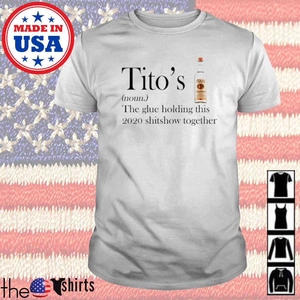 Tito's definition meaning the glue holding this 2020 shitshow together shirt