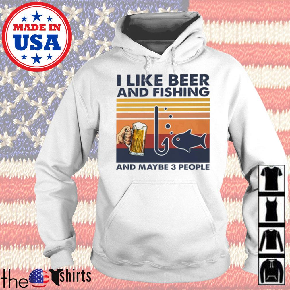 Vintage I like beer and Fishing and maybe 3 people s Hoodie White