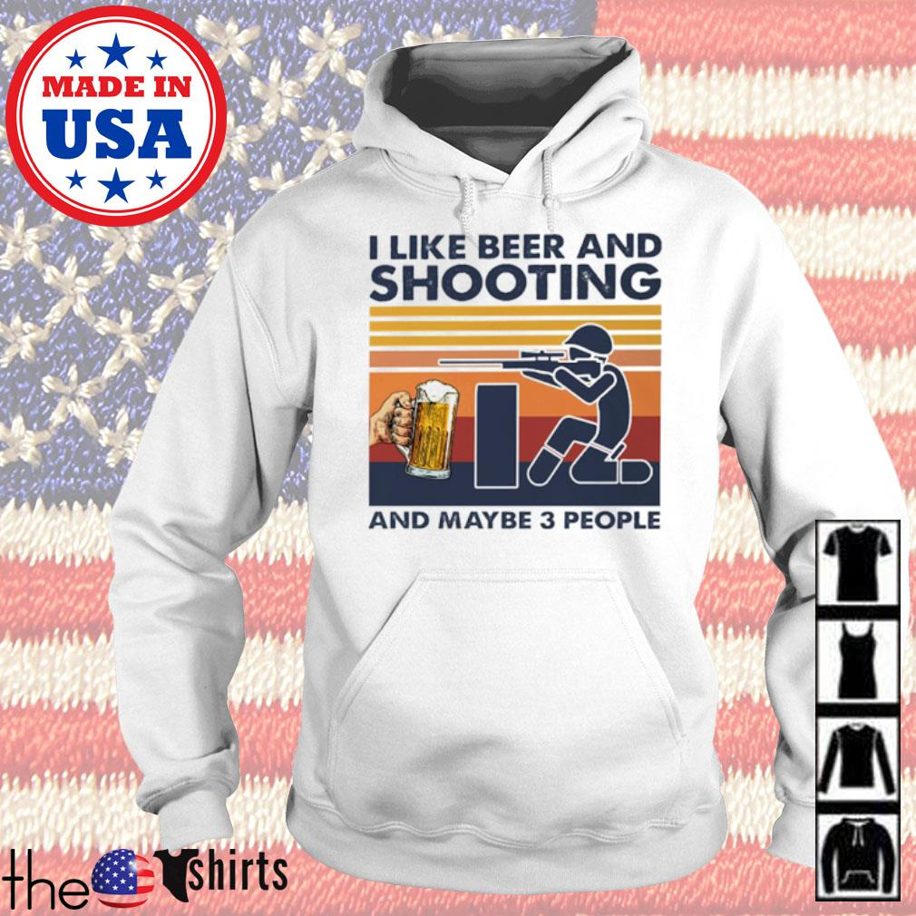 Vintage I like beer and shooting and maybe 3 people s Hoodie White