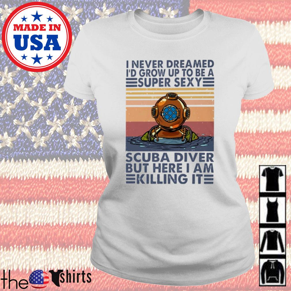 Vintage I never dreamed I'd grow up to be a super sexy scuba diver but here I am killing it s Ladies Tee White