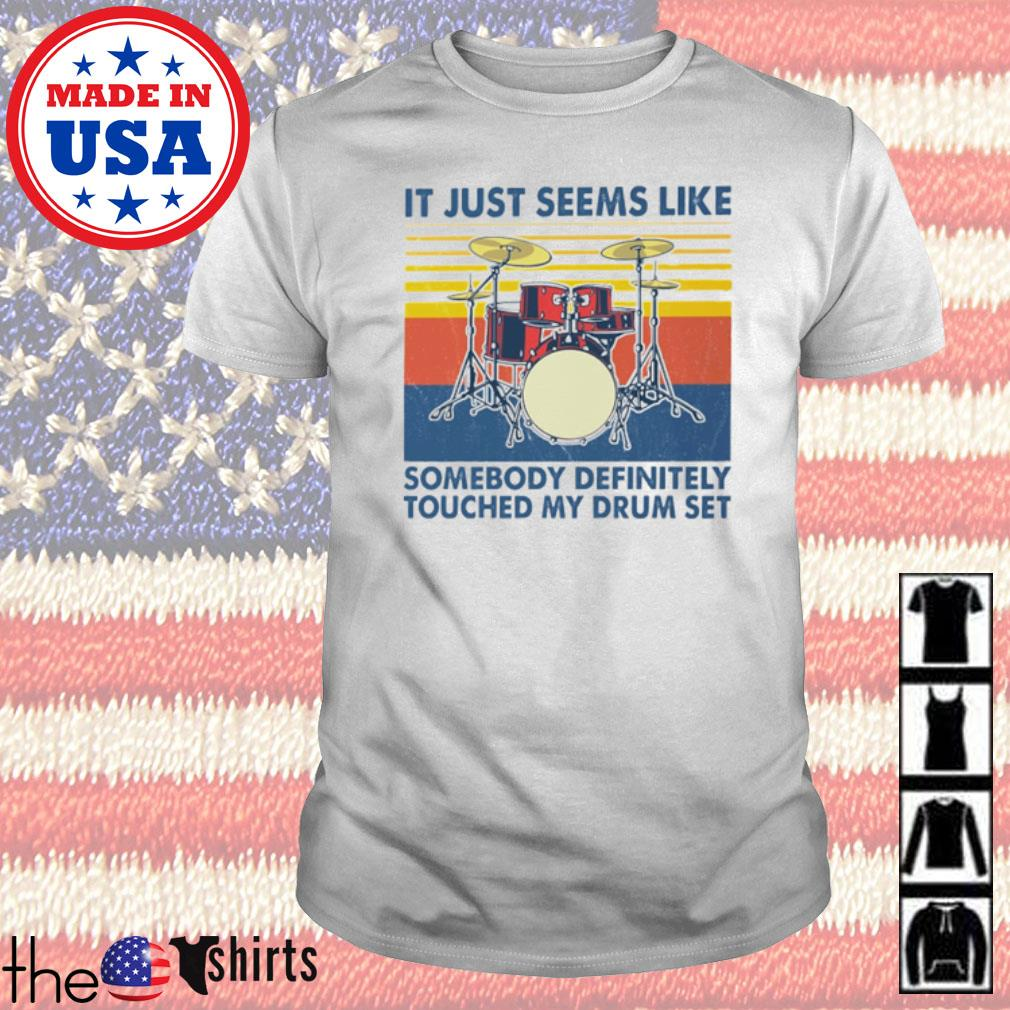 Vintage It just seems like someone definitely touched my drum set shirt