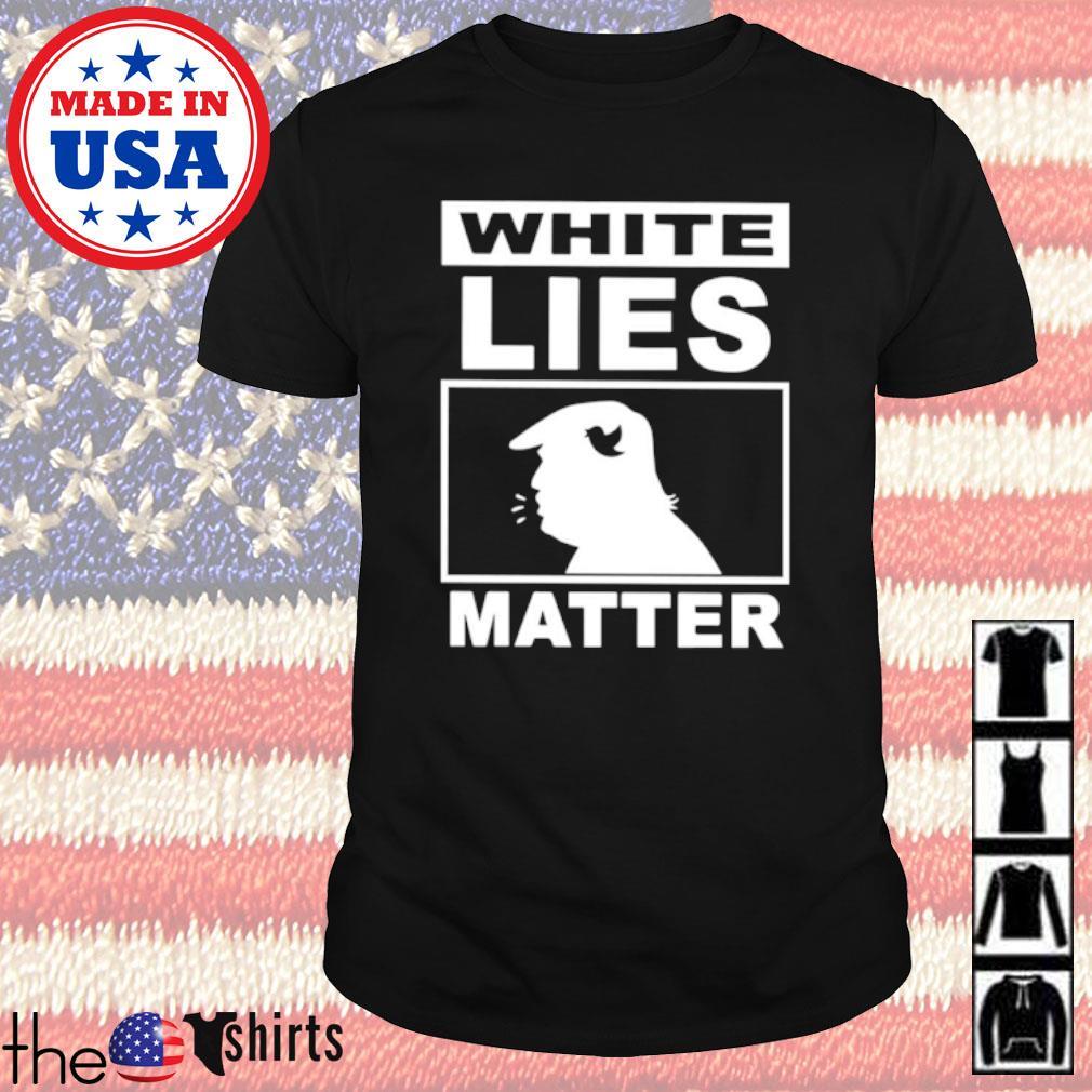 White lies matter Donald Trump shirt