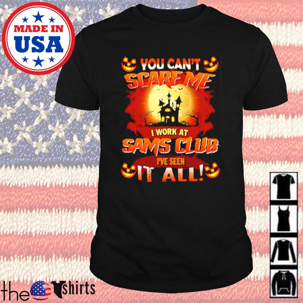 You can't scare me I work at Sams Club I've seen it all Halloween shirt