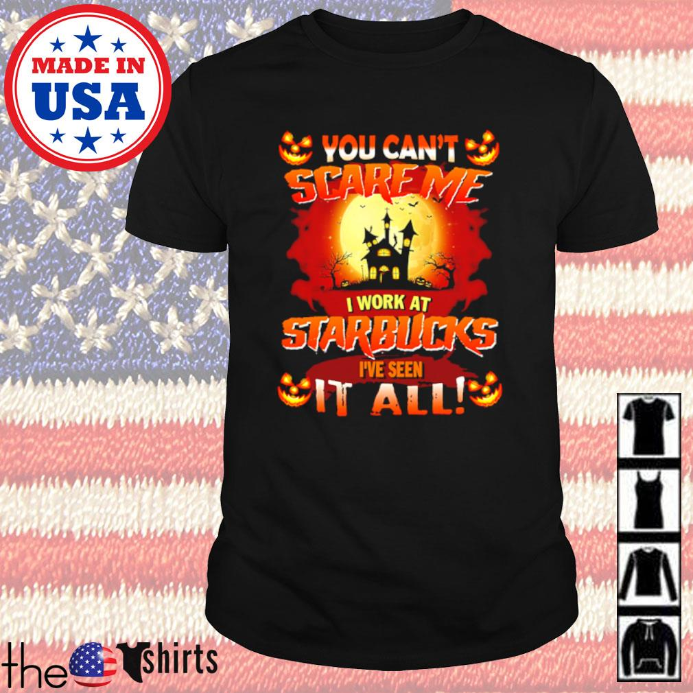 You can't scare me I work at Starbucks I've seen it all Halloween shirt