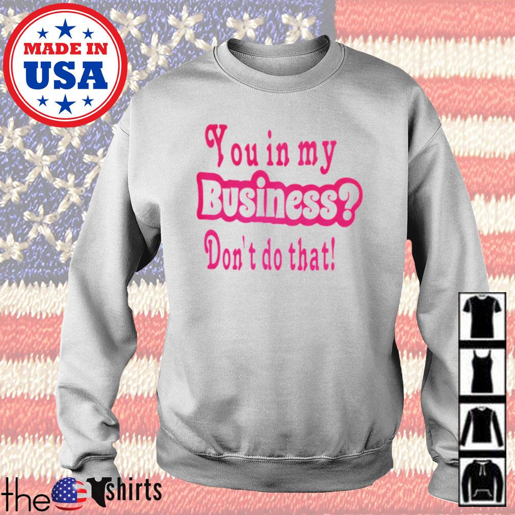 You in my business don't do that s Sweater White