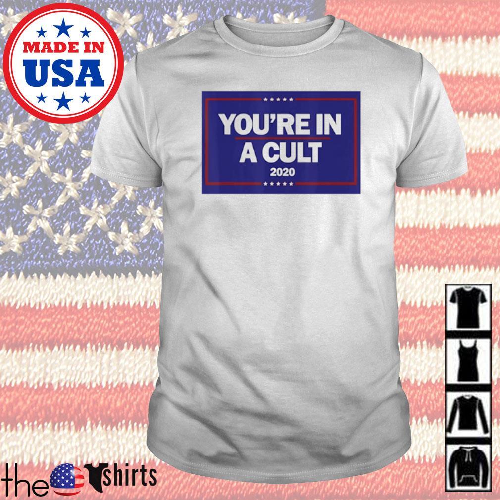 You're in a cult 2020 Anti-Trump shirt