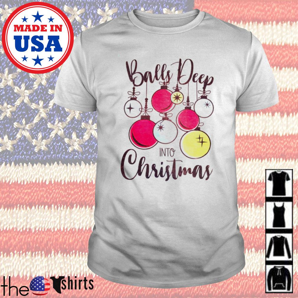Balls deep into Christmas shirt