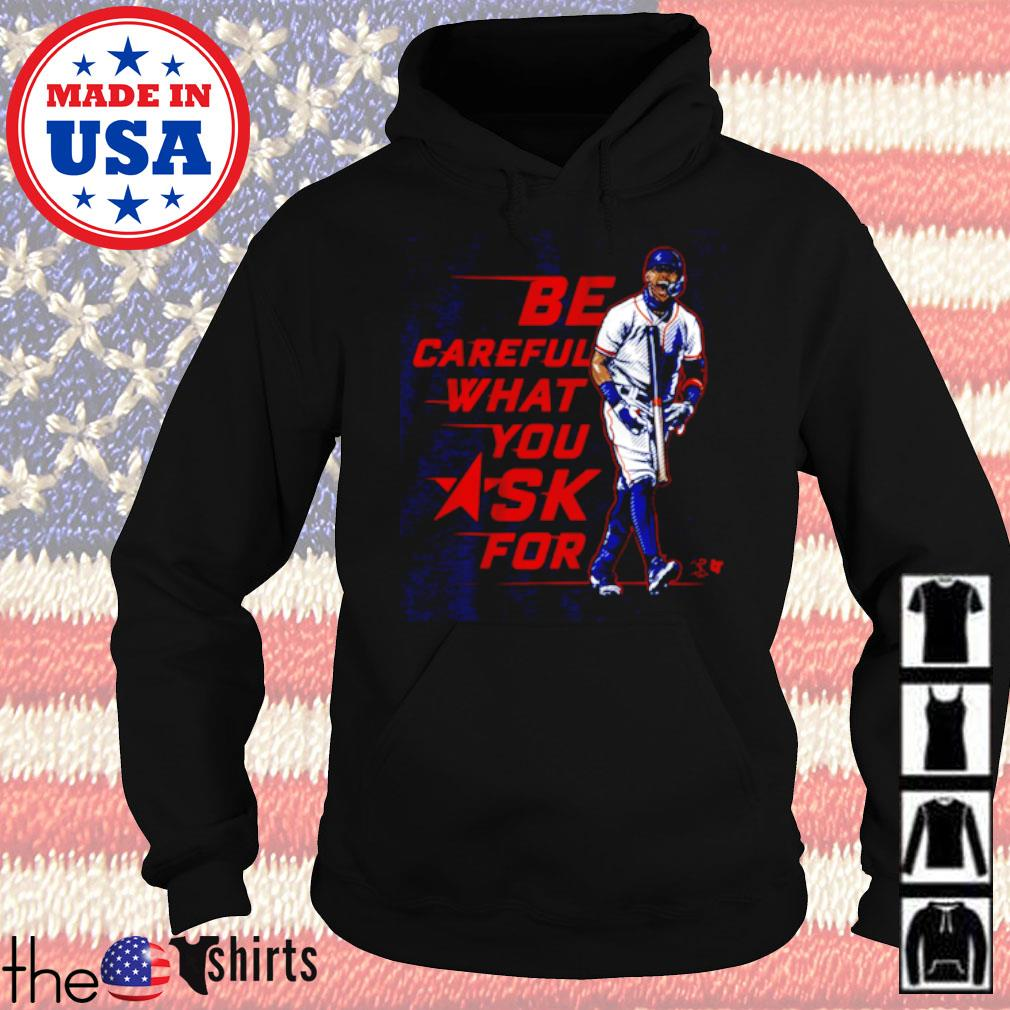 Be careful what you ask for s Hoodie