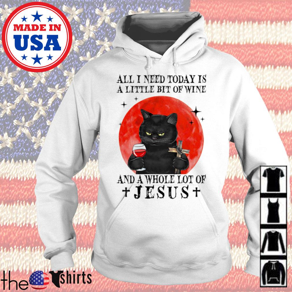 Black cat all I need today is a little bit of wine and a whole lot of Jesus blood moon s Hoodie