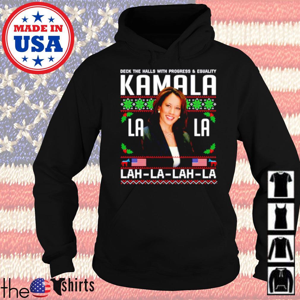 Deck the halls with progress and equality Kamala Lah-La-Lah-La ugly Christmas sweater Hoodie