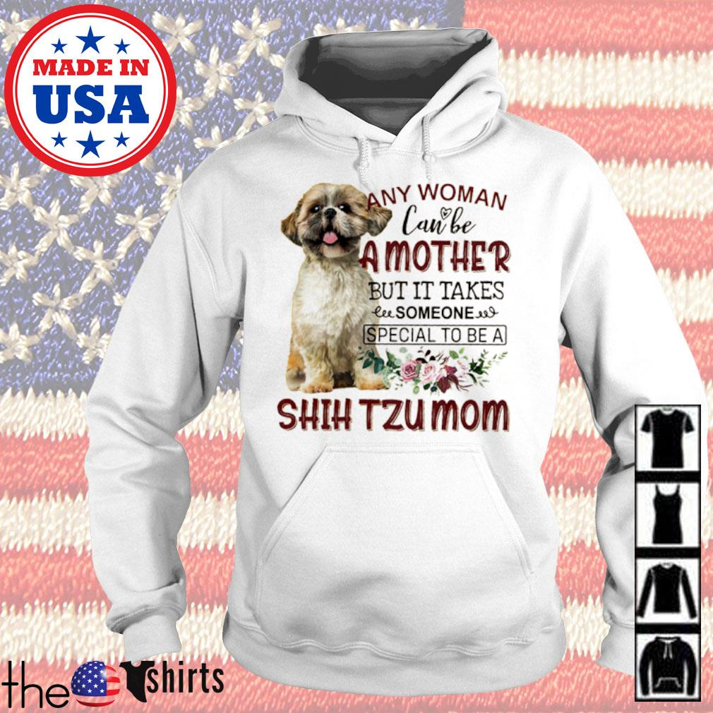 Floral any woman can be a mother but it takes someone special to be a Shih Tzu mom s Hoodie