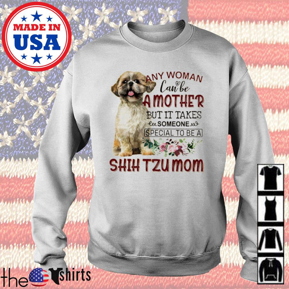Floral any woman can be a mother but it takes someone special to be a Shih Tzu mom s Sweater