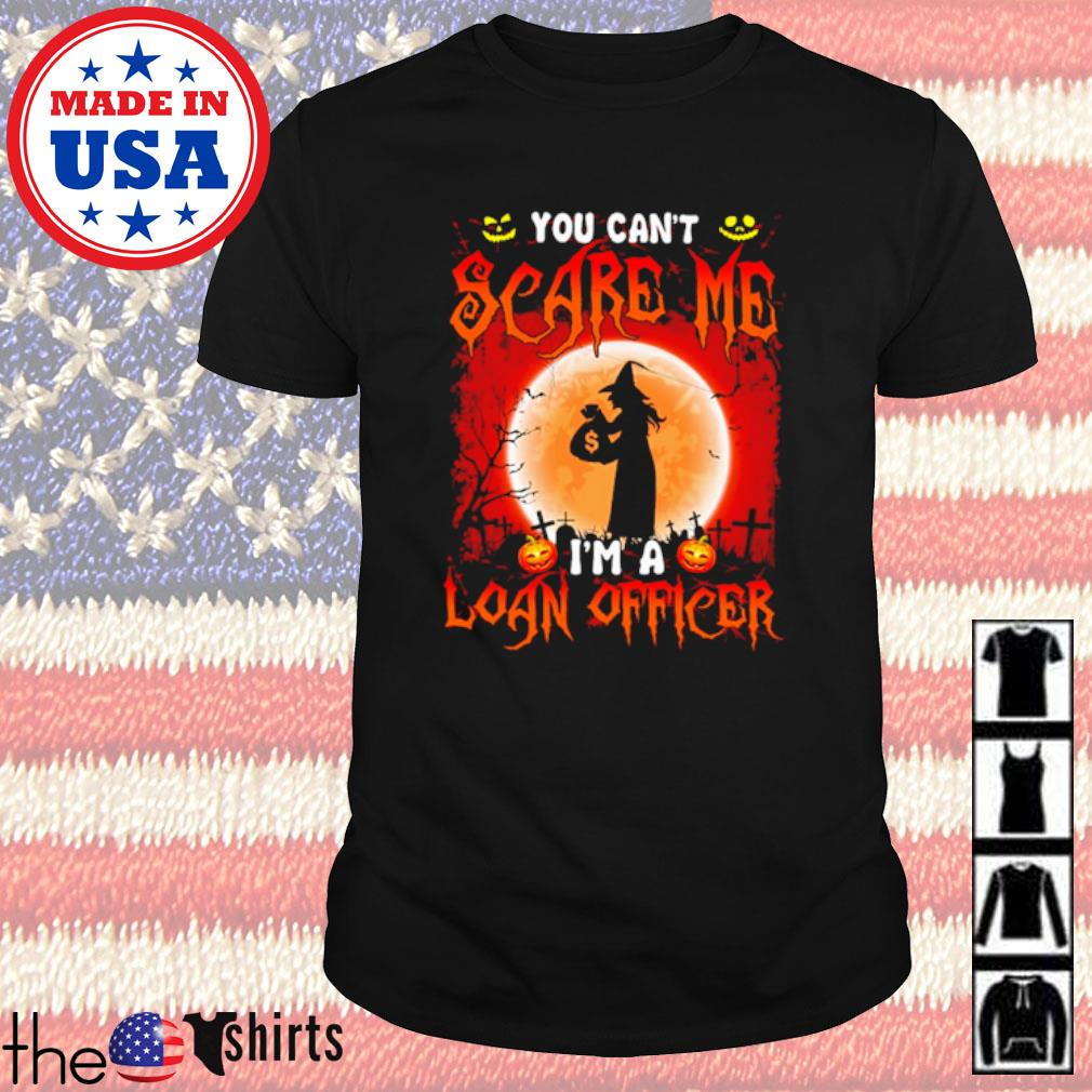 Halloween witch you can't scare me I'm a Loan Officer shirt