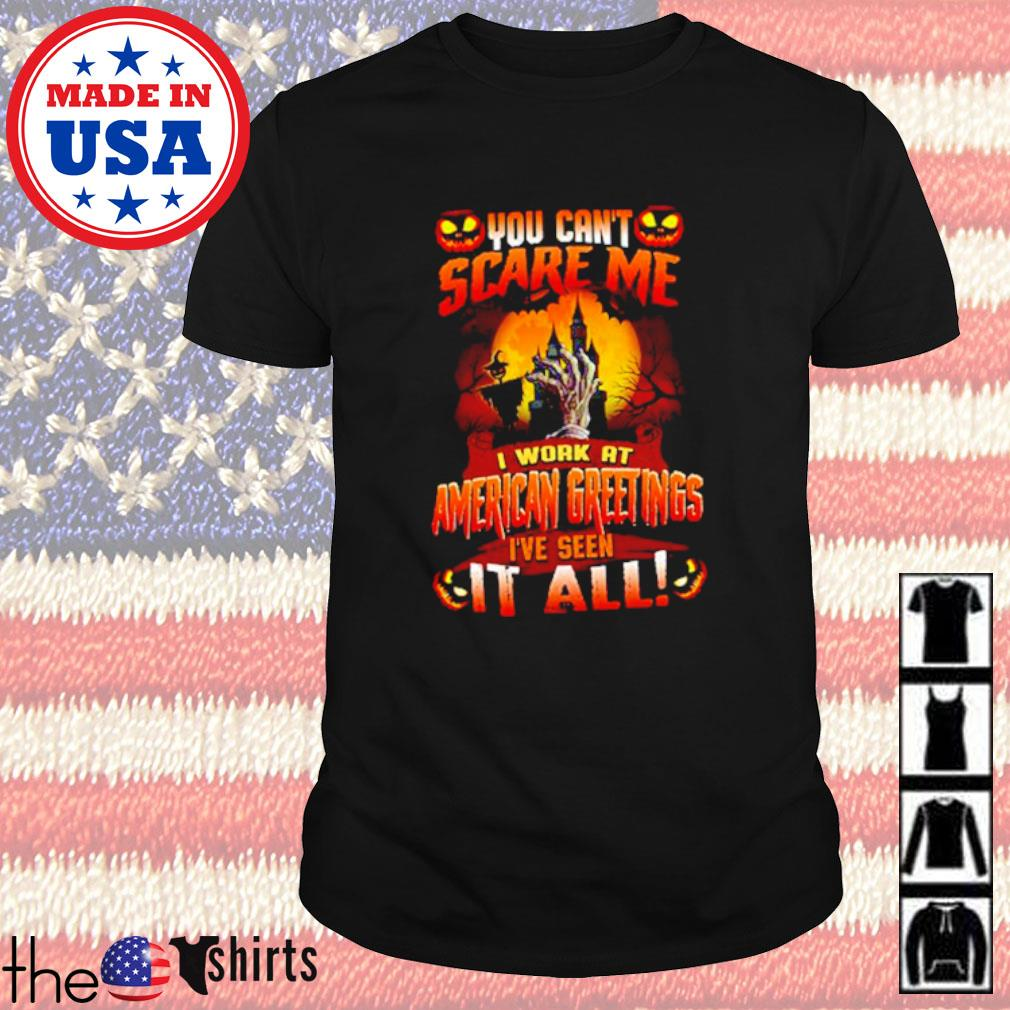 Halloween you can't scare me I work at American Greetings I've seen it all shirt